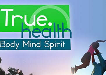 True Health: Body, Mind, Spirit