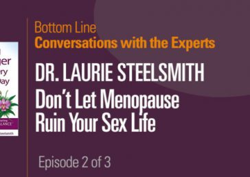 Conversations with the Experts – Dr. Laurie Steelsmith: Don't Let Menopause Ruin Your Sex Life