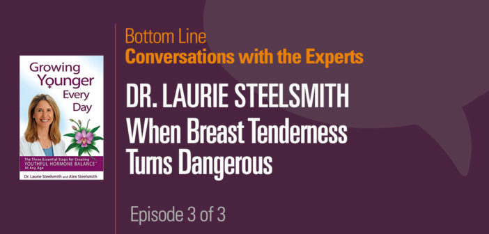 Conversations with the Experts – Dr. Laurie Steelsmith: When Breast Tenderness Turns Dangerous